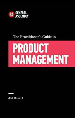 The Practitioner's Guide To Product Management (Top 5 Things Learn/Hard Way)