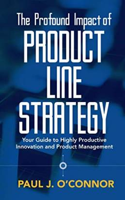 The Profound Impact of Product Line Strategy: Your Guide to Highly Productive Innovation and Product Management