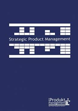 Strategic Product Management according to Open Product Management Workflow: The book on Product Management that explains the Product Managers tasks step ... useful tools as applied in practice